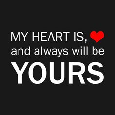 Check out this awesome 'my+heart+is+and+always+will+be+yours+Tshirt' design on Cute Love Quotes, Romantic Love Quotes, Love Yourself Quotes, Love Quotes For Him, Love Marriage Quotes, Love Husband Quotes, Love And Marriage, Relationship Quotes, Life Quotes
