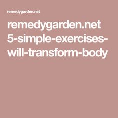 remedygarden.net 5-simple-exercises-will-transform-body