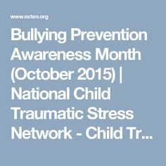 Bullying Prevention Awareness Month (October 2015) | National Child Traumatic Stress Network - Child Trauma Home