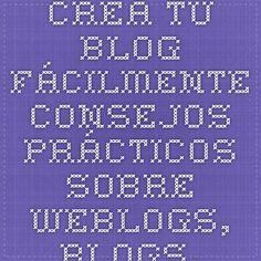 Crea tu blog fácilmente. Consejos prácticos sobre weblogs, blogs, bitácoras y blogquests.