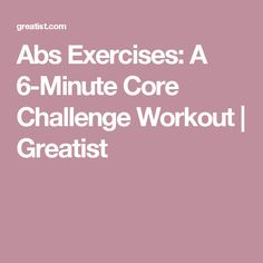 Abs Exercises: A 6-Minute Core Challenge Workout | Greatist
