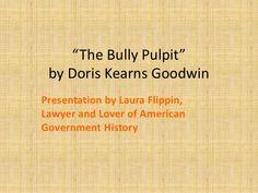"""The Bully Pulpit"" summary by LauraFlippin via slideshare http://lauraflippinesq.com"