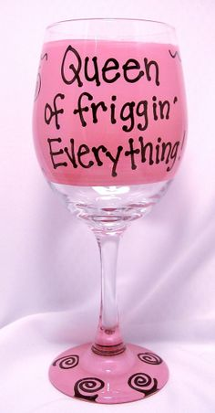 Queen of friggin' Everything Funny Wine Glass by FunnyWineGlasses, $9.99