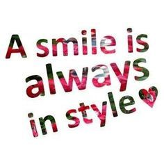"""""""A smile is always in style"""" -Unknown"""