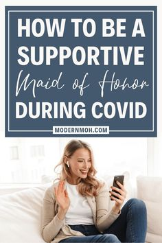 Three practical ways any maid of honor (or loved one) can support their bride-to-be during social distancing, quarantine and COVID-19. #covidbride #coronabride #ModernMaidofHonor #ModernMOH
