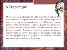 O processo de preparação da tinta consiste em ralar a fruta com semente e depois misturá-la com outros pigmentos, como o c...