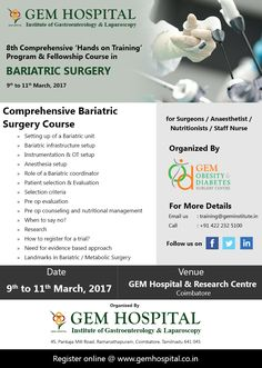 8th Comprehensive 'Hands on Training' Program & Fellowship Course in  BARIATRIC SURGERY  for Surgeons / Anaesthetist / Nutritionists / Staff Nurse  9th to 11th March, 2017 Email us: training@geminstitute.in  Call: +91 422 232 5100   Register online @ www.gemhospital.co.in Gastroenterology, Register Online, Research Centre, Bariatric Surgery, Training Programs, A Team, Gem, March, Hands