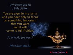 Click the Pin for Awesome Topics on Law Of Attraction Heres what you are a little bit like: You are a genie in a lamp and you have only to focus on something important that you want and it will come to full fruition. So what do you want?