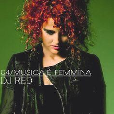 04 / MUSICA E' FEMMINA : DJ RED | Insieme di Forme THE BLOG