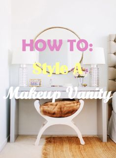 How to: Style a makeup vanity ♡