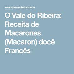 O Vale do Ribeira: Receita de Macarones (Macaron) docê Francês