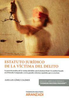 Estatuto jurídico de la víctima del delito: posición jurídica de la víctima del delito ante la justicia penal de Juan Luis Gómez Colomer (2014)