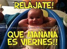 Relájate! Que mañana es Viernes!!