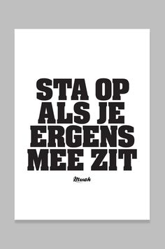 Sta op als je ergens mee zit. Pain Quotes, Words Quotes, Wise Words, Sayings, Meaningful Quotes, Inspirational Quotes, Best Quotes, Funny Quotes, Dutch Words