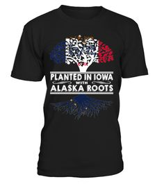 Planted in Iowa with Alaska Roots State T-Shirt #PlantedInIowa