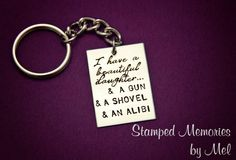 Beautiful Daughter, a Gun, a Shovel and an Alibi - Hand Stamped Daddy Key Chain - Stainless Steel Father Daughter Keychain - Funny Gift....Sam needs this!!!!!