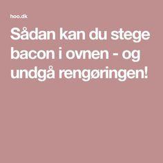 Sådan kan du stege bacon i ovnen - og undgå rengøringen!