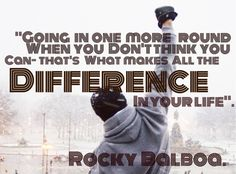 Rocky Balboa about going the distance in the ring.  :)