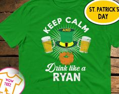 Ryan Shirt, Keep Calm, Drink Like a Ryan, St Patricks Day, Beer Drinking Shirt, Irish T-Shirt, Surname Ryan Shirt, Irish Surname Shirt by WowTeez on Etsy