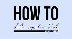 How To Build A Capsule Wardrobe I Shopping Tips