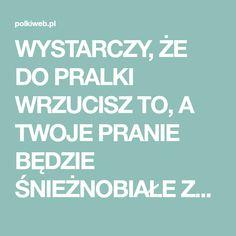 WYSTARCZY, ŻE DO PRALKI WRZUCISZ TO, A TWOJE PRANIE BĘDZIE ŚNIEŻNOBIAŁE ZA KAŻDYM RAZEM! | Portal dla kobiet Polkiweb.pl