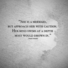 She is a mermaid, but approach her with caution. Her mind swims at a depth most…
