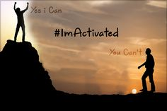 YOU CAN'T...YES I CAN... #ImActivated