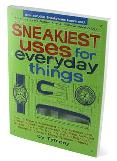 Sneakiest Uses for Everyday Things, turn normal stuff into awesome stuff - $10