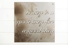 """Today is a Good Day"" Sign 