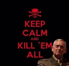 I love General Mattis. ( Islamic State : we're coming...... ) They don't realize…