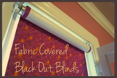 Fabric covered black out blinds.