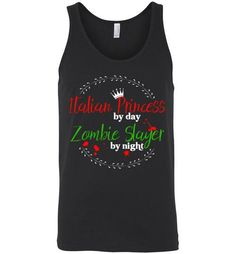 Italian Princess by Day Zombie Slayer by Night - Unisex Tank