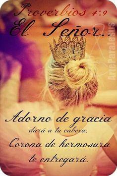 Proverbios 4:9 Adorno de gracia dará a tu cabeza; Corona de hermosura te entregará.