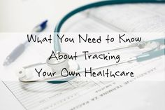 What You Need to Know About Tracking Your Healthcare