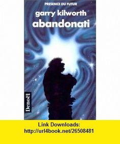 Abandonati (9782207305171) Garry Kilworth , ISBN-10: 2207305171  , ISBN-13: 978-2207305171 ,  , tutorials , pdf , ebook , torrent , downloads , rapidshare , filesonic , hotfile , megaupload , fileserve
