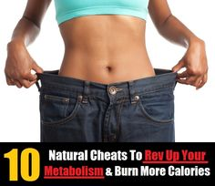 10 Natural Cheats To Rev Up Your Metabolism & Burn More Calories