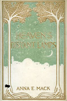 'Heaven's distant lamps: poems of comfort and hope' arr. by Anna E. Mack. Lothrop, Boston, c 1900