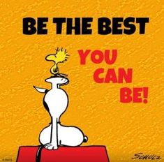 Be the best you can be. Snoopy & Woodstock To my grand kids! Peanuts Gang, Peanuts Cartoon, Charlie Brown And Snoopy, Snoopy Cartoon, Snoopy Comics, Peanuts Comics, Peanuts Quotes, Snoopy Quotes, Snoopy Love