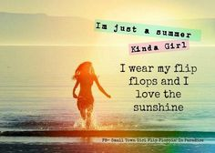 I'm just a summer kinda girl.  I wear my flip flops and I love the sunshine