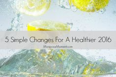 5 SIMPLE CHANGES FOR A HEALTHIER 2016