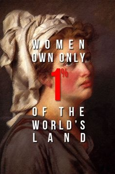 """Women own only 1% of the world's land."" #feminism"
