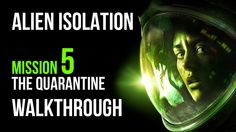 Alien Isolation Walkthrough Mission 5 The Quarantine Gameplay Let's Play...