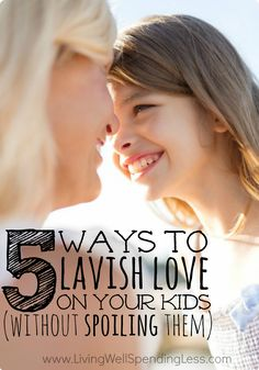 5 Ways to Lavish Love on Your Kids #kids #parenting