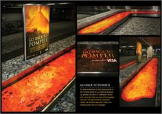 "Visa: Pompeii  ""To raise awareness of Visa's sponsorship of the Pompeii exhibit at our National Museum, we greeted all visitors to Wellington Airport with a lava flow that ran around the baggage carousel. Complemented by traditional media, this ambient execution made sure nobody could miss our message."""