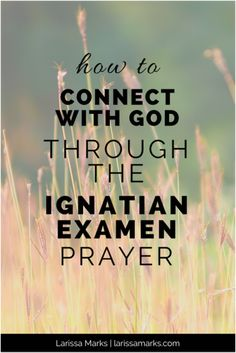 How to Connect With God Through the Ignatian Examen Prayer - a daily way to pray and encounter God in your everyday life.