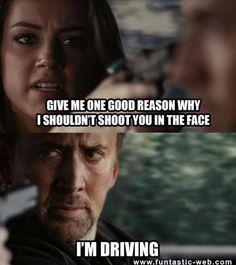Some girl from a movie asks Nicolas Cage for one good reason not to shoot him in the face. Funny Images, Funny Photos, Best Funny Pictures, Random Pictures, Fun To Be One, Give It To Me, Drive Angry, Just For Gags, Best Memes Ever