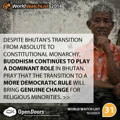 Bhutan is #31 on the Open Doors 2014 World Watch List, that ranks the top 50 countries in which Christians are being persecuted for their faith.
