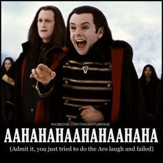 Aro and his creepy laugh make me want to laugh and cry at the same time. @Kindy Longmore