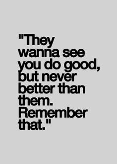 They want to see you do good but