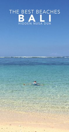 The Best Beaches in Bali are hiding in Nusa Dua. Forget Kuta and Seminyak...